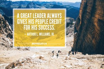 A great leader always gives his people credit for his success. — Arthur L. Williams, Jr.