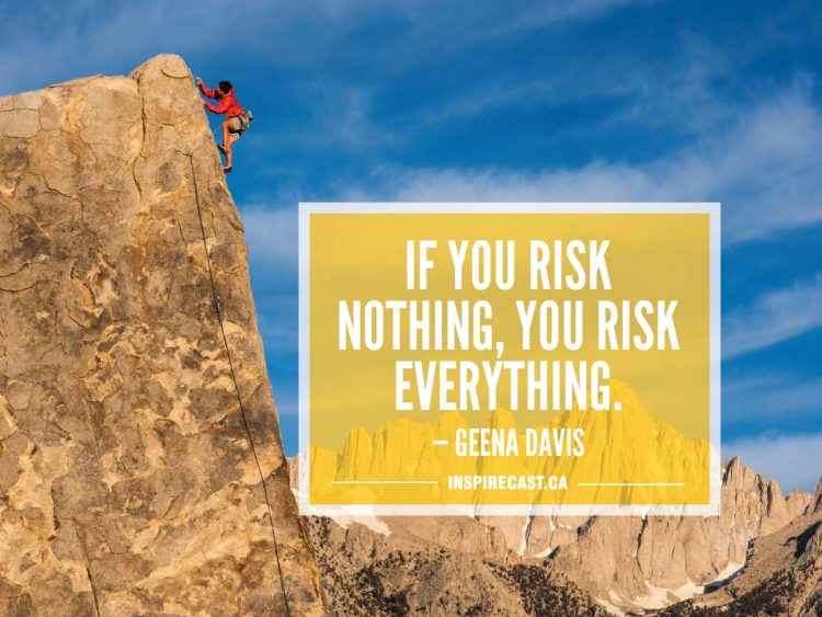 If you risk nothing, you risk everything. — Geena Davis
