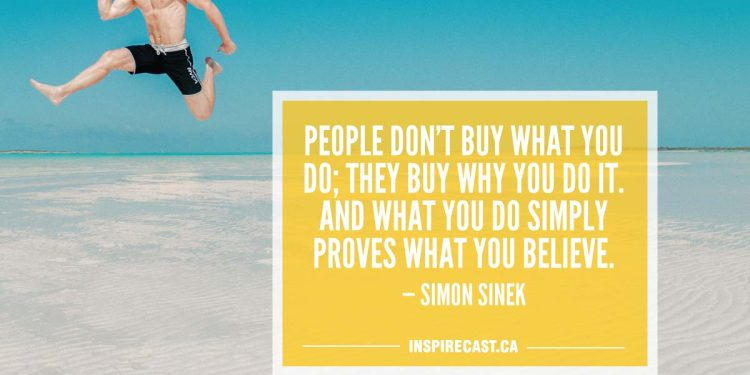People don't buy what you do; they buy why you do it. And what you do simply proves what you believe. — Simon Sinek