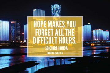 Hope makes you forget all the difficult hours. — Soichiro Honda