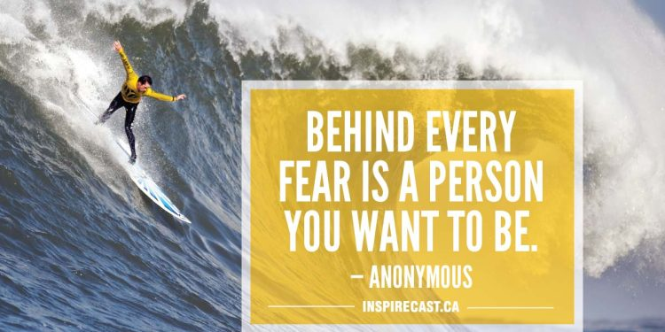 Behind every fear is a person you want to be. — Anonymous