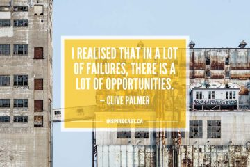 I realised that in a lot of failures, there is a lot of opportunities. — Clive Palmer