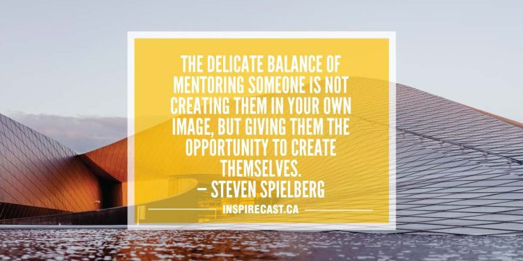 The delicate balance of mentoring someone is not creating them in your own image, but giving them the opportunity to create themselves. — Steven Spielberg