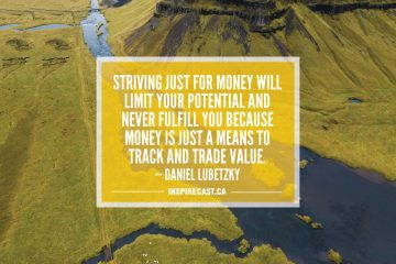 Striving just for money will limit your potential and never fulfill you because money is just a means to track and trade value. — Daniel Lubetzky