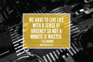 We have to live life with a sense of urgency so not a minute is wasted. — Les Brown