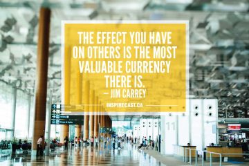 The effect you have on others is the most valuable currency there is. — Jim Carrey