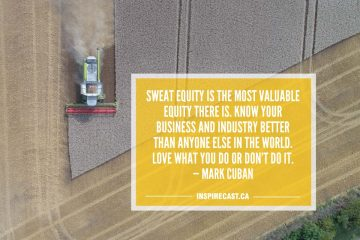 Sweat equity is the most valuable equity there is. Know your business and industry better than anyone else in the world. Love what you do or don't do it. — Mark Cuban