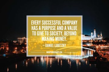 Every successful company has a purpose and a value to give to society, beyond making money. — Daniel Lubetzky