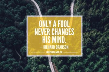 Only a fool never changes his mind. — Richard Branson