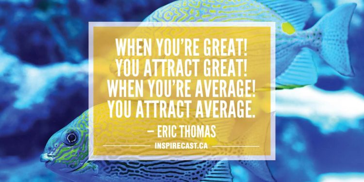 When you're great! You attract great! When you're average! You attract average. — Eric Thomas