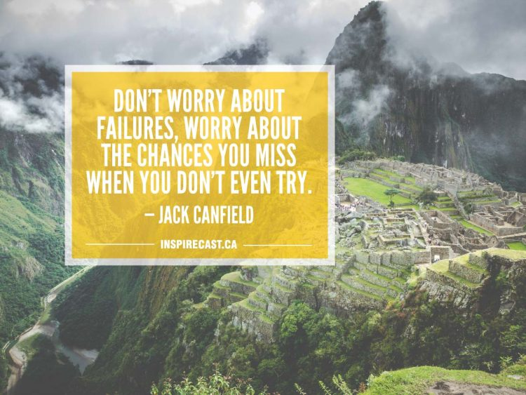 Don't worry about failures, worry about the chances you miss when you don't even try. — Jack Canfield
