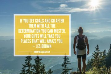 If you set goals and go after them with all the determination you can muster, your gifts will take you places that will amaze you. — Les Brown