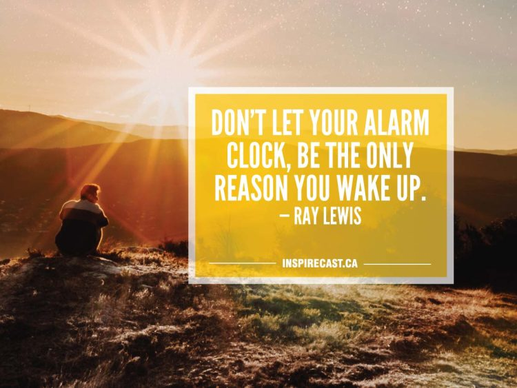 Don't let your alarm clock, be the only reason you wake up. — Ray Lewis