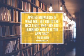 Applied knowledge is what will get you to the next level. What are you learning? What are you applying? — Ryan Boutin