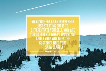 My advice for an entrepreneur just starting out is to differentiate yourself. Why are you different? What's important about you? Why does the customer need you? — Sara Blakely