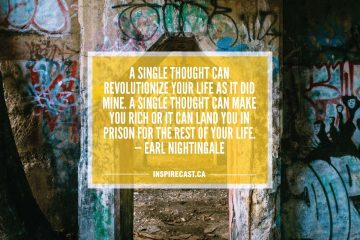 A single thought can revolutionize your life as it did mine. A single thought can make you rich or it can land you in prison for the rest of your life. — Earl Nightingale