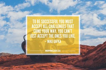 To be successful you must accept all challenges that come your way. You can't just accept the ones you like. — Mike Gafka