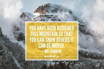 You have been assigned this mountain so that you can show others it can be moved. — Mel Robbins