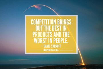 Competition brings out the best in products and the worst in people. — David Sarnoff