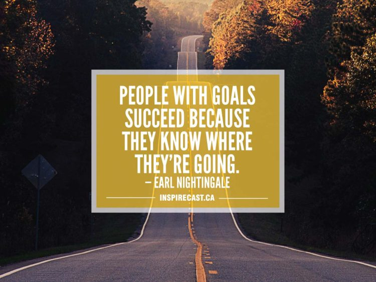 People with goals succeed because they know where they're going. — Earl Nightingale