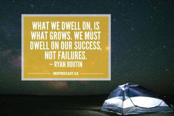 What we dwell on, is what grows. We must dwell on our success, not failures. — Ryan Boutin