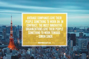 Average companies give their people something to work on. In contrast, the most innovative organizations give their people something to work toward. — Simon Sinek