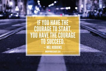 If you have the courage to start, you have the courage to succeed. — Mel Robbins