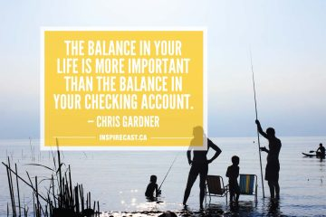 The balance in your life is more important than the balance in your checking account. — Chris Gardner