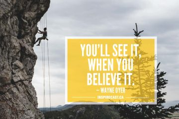 You'll see it, when you believe it. — Wayne Dyer