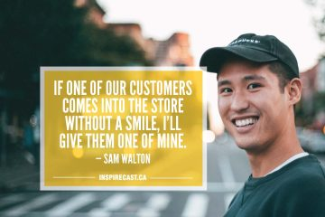 If one of our customers comes into the store without a smile, I'll give them one of mine. — Sam Walton