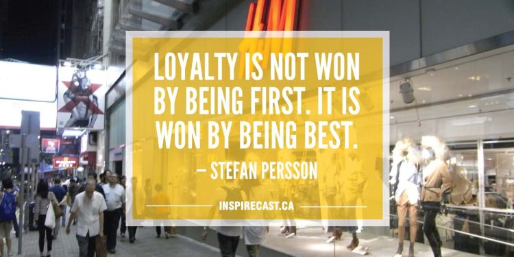 Loyalty is not won by being first. It is won by being best. — Stefan Persson