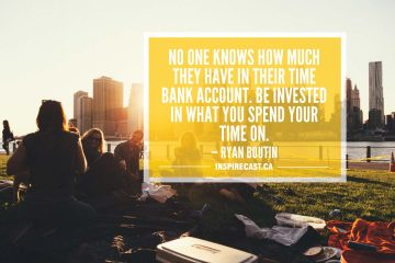 No one knows how much they have in their time bank account. Be invested in what you spend your time on. — Ryan Boutin