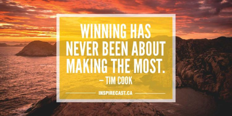 Winning has never been about making the most. — Tim Cook