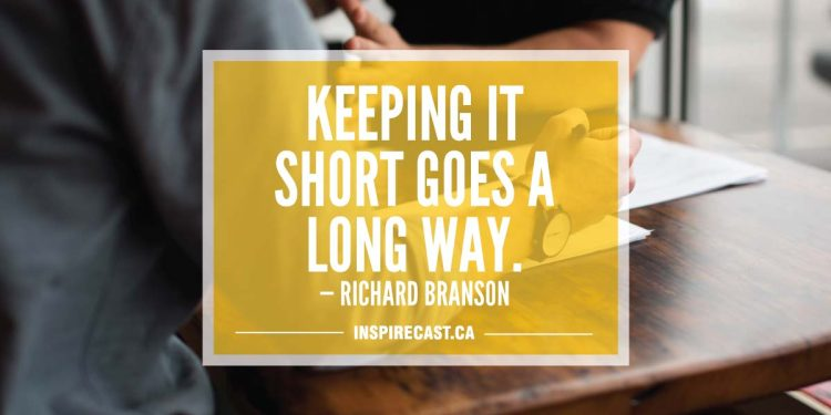Keeping it short goes a long way. — Richard Branson