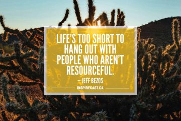 Life's too short to hang out with people who aren't resourceful. — Jeff Bezos