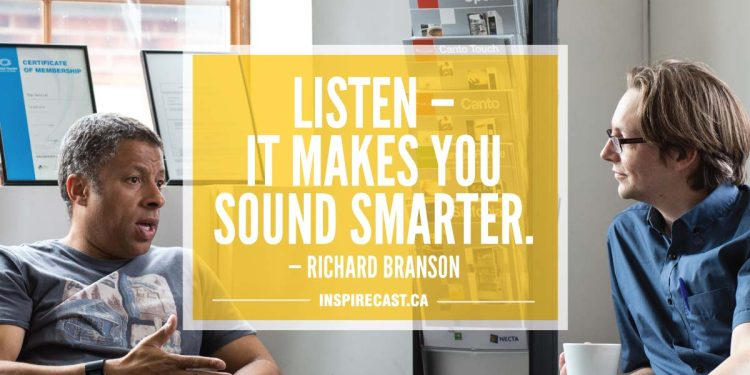 Listen — it makes you sound smarter. — Richard Branson