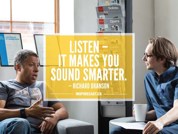 Listen — it makes you sound smarter. — Richard Branson