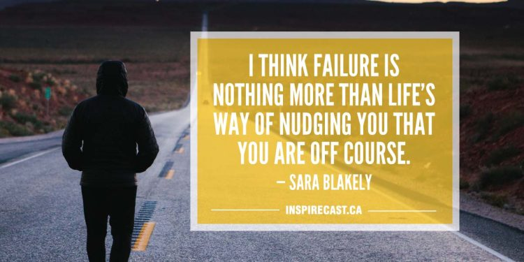 I think failure is nothing more than life's way of nudging you that you are off course. — Sara Blakely