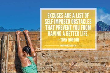 Excuses are a list of self imposed obstacles that prevent you from having a better life. — Tony Horton