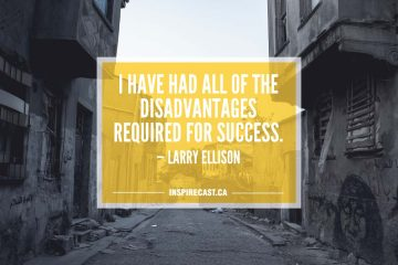 I have had all of the disadvantages required for success. — Larry Ellison