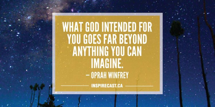What God intended for you goes far beyond anything you can imagine. — Oprah Winfrey