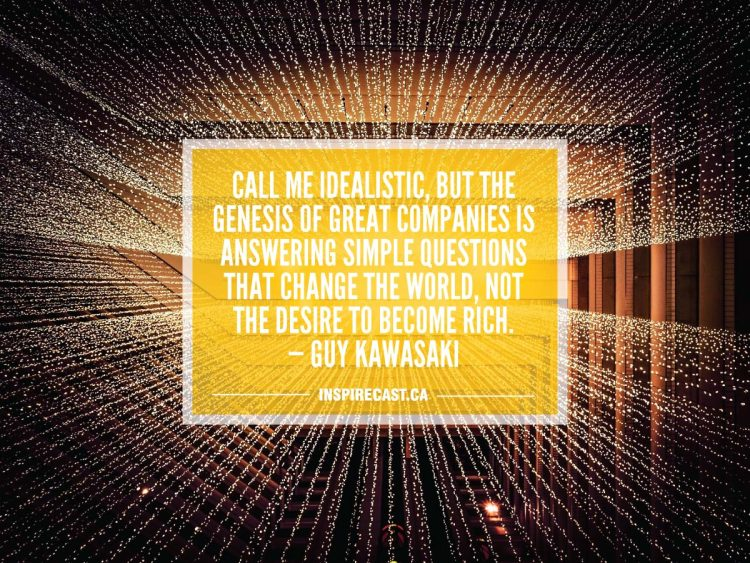 Call me idealistic, but the genesis of great companies is answering simple questions that change the world, not the desire to become rich. — Guy Kawasaki