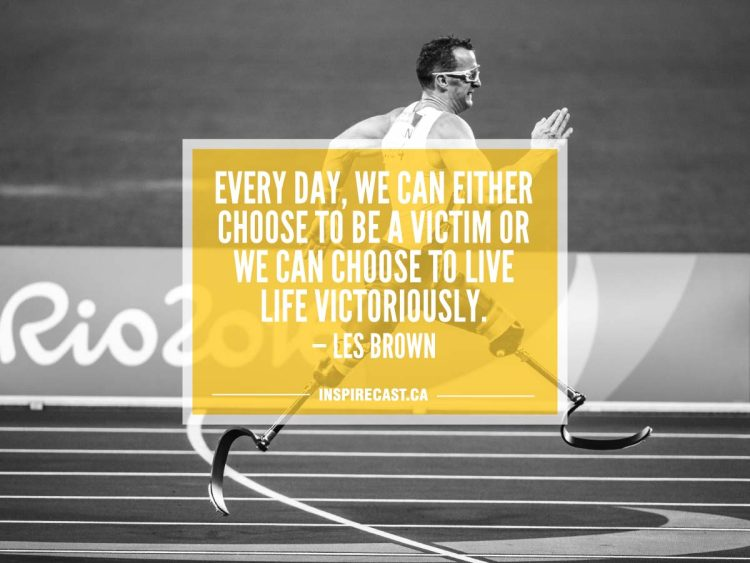 Every day, we can either choose to be a victim or we can choose to live life victoriously. — Les Brown