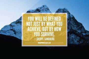 You will be defined not just by what you achieve, but by how you survive. — Sheryl Sandberg