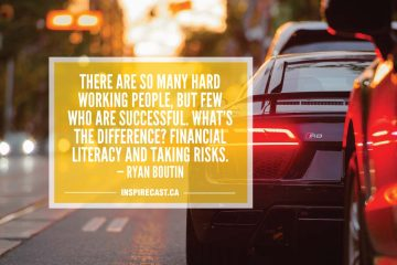 There are so many hard working people, but few who are successful. What's the difference? Financial literacy and taking risks. — Ryan Boutin