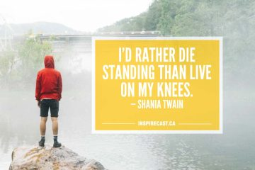 I'd rather die standing than live on my knees. — Shania Twain