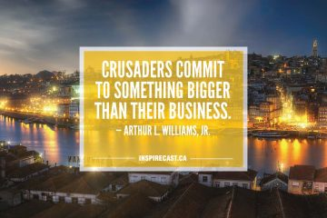 Crusaders commit to something bigger than their business. — Arthur L. Williams, Jr.