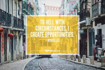 To hell with circumstances, I create opportunities. — Bruce Lee