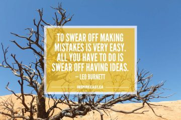 To swear off making mistakes is very easy. All you have to do is swear off having ideas. — Leo Burnett