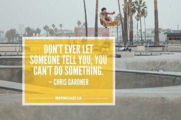 Don't ever let someone tell you, you can't do something. — Chris Gardner